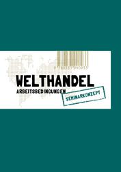 Seminarkonzept:  Welthandel - Arbeitsbedingungen